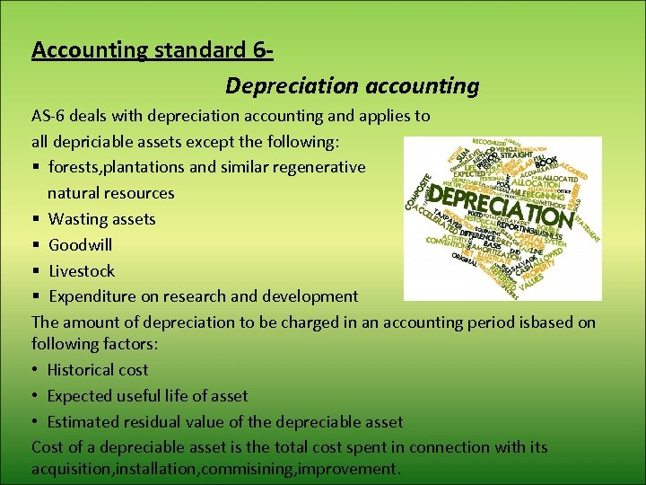 Accounting standard 6 Depreciation accounting AS-6 deals with depreciation accounting and applies to all