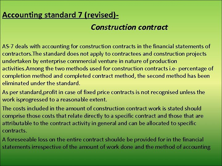 Accounting standard 7 (revised)Construction contract AS-7 deals with accounting for construction contracts in the