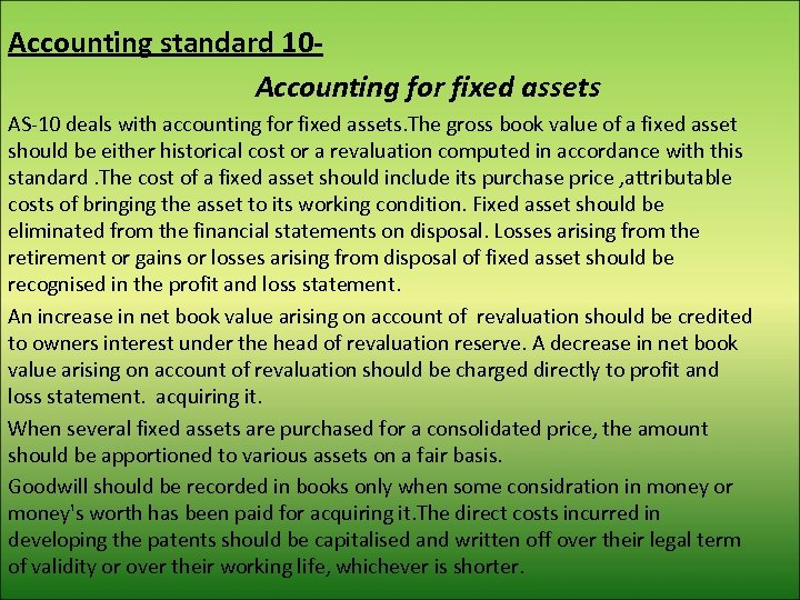 Accounting standard 10 Accounting for fixed assets AS-10 deals with accounting for fixed assets.