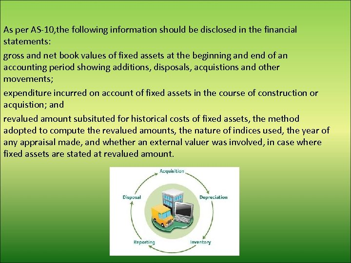 As per AS-10, the following information should be disclosed in the financial statements: gross