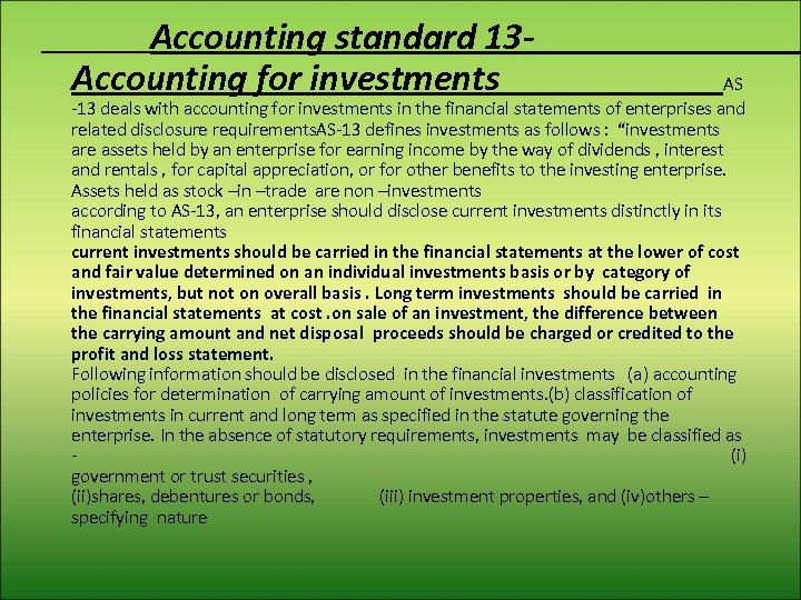 Accounting standard 13 Accounting for investments AS -13 deals with accounting for investments in