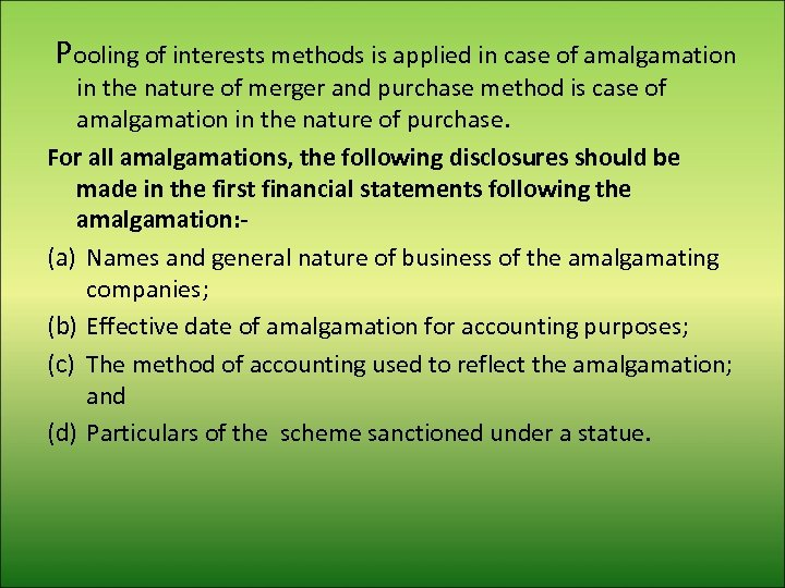Pooling of interests methods is applied in case of amalgamation in the nature of