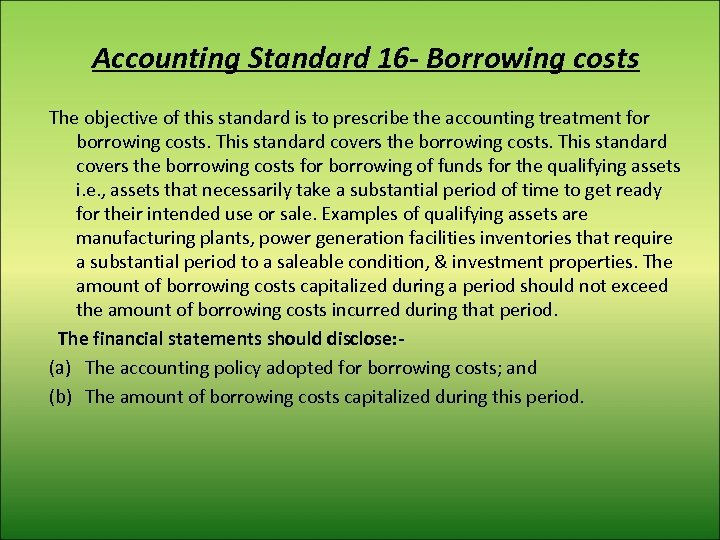 Accounting Standard 16 - Borrowing costs The objective of this standard is to prescribe