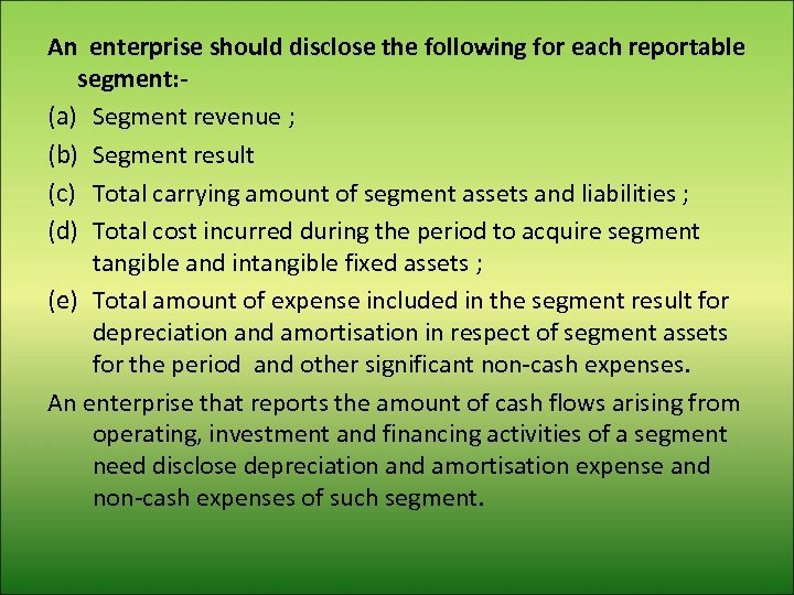 An enterprise should disclose the following for each reportable segment: (a) Segment revenue ;