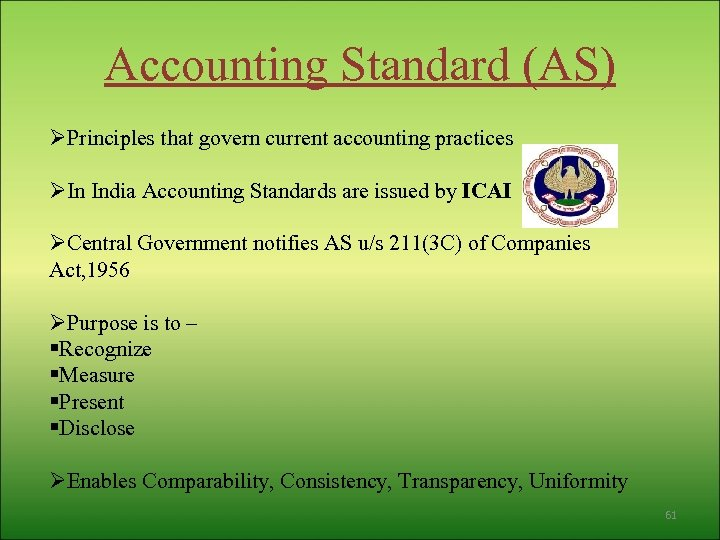 Accounting Standard (AS) ØPrinciples that govern current accounting practices ØIn India Accounting Standards are