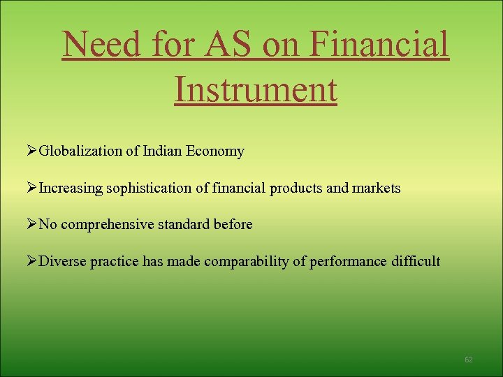 Need for AS on Financial Instrument ØGlobalization of Indian Economy ØIncreasing sophistication of financial