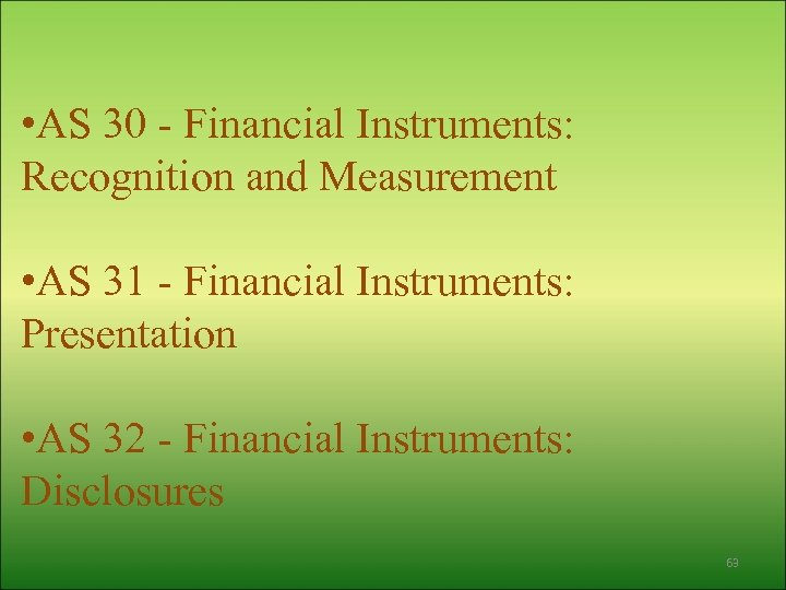 • AS 30 - Financial Instruments: Recognition and Measurement • AS 31 -