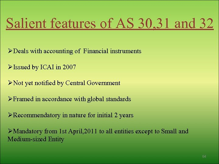Salient features of AS 30, 31 and 32 ØDeals with accounting of Financial instruments