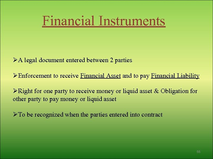 Financial Instruments ØA legal document entered between 2 parties ØEnforcement to receive Financial Asset
