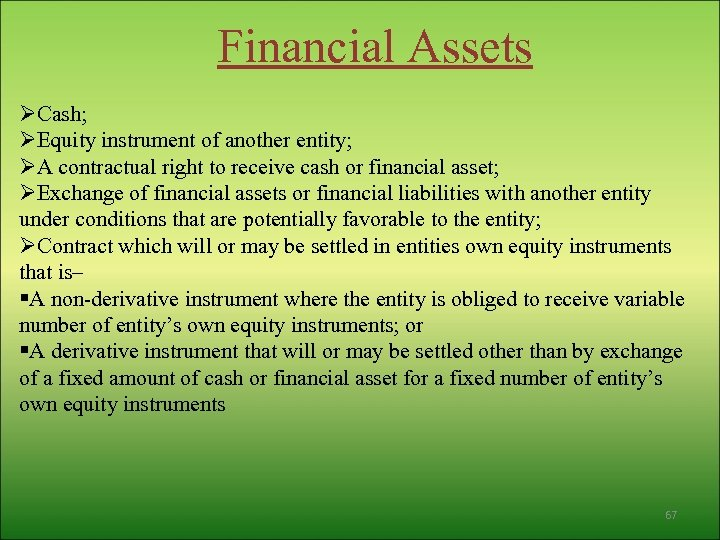 Financial Assets ØCash; ØEquity instrument of another entity; ØA contractual right to receive cash