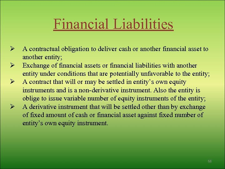 Financial Liabilities Ø Ø A contractual obligation to deliver cash or another financial asset