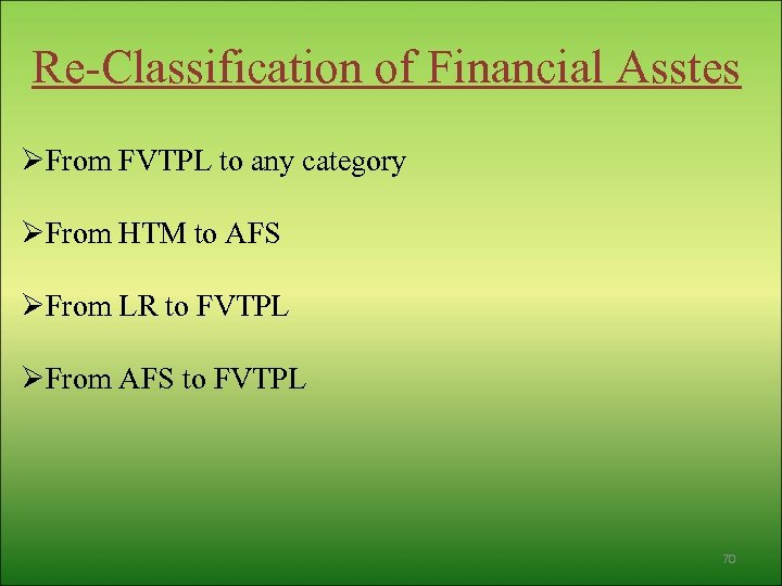 Re-Classification of Financial Asstes ØFrom FVTPL to any category ØFrom HTM to AFS ØFrom