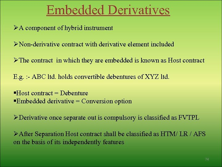Embedded Derivatives ØA component of hybrid instrument ØNon-derivative contract with derivative element included ØThe