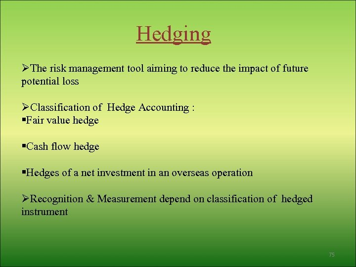 Hedging ØThe risk management tool aiming to reduce the impact of future potential loss