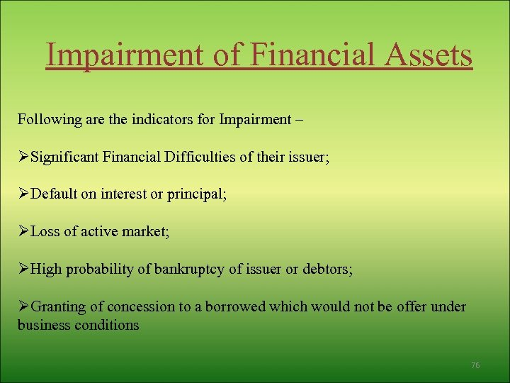 Impairment of Financial Assets Following are the indicators for Impairment – ØSignificant Financial Difficulties