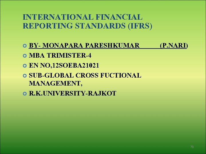 INTERNATIONAL FINANCIAL REPORTING STANDARDS (IFRS) BY- MONAPARA PARESHKUMAR MBA TRIMISTER-4 EN NO, 12 SOEBA