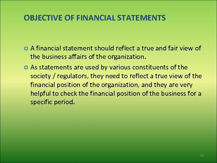 OBJECTIVE OF FINANCIAL STATEMENTS A financial statement should reflect a true and fair view