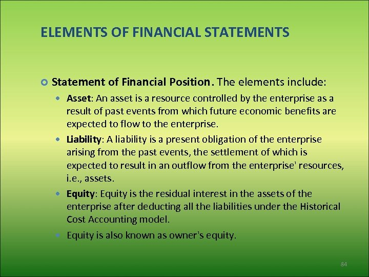 ELEMENTS OF FINANCIAL STATEMENTS Statement of Financial Position. The elements include: Asset: An asset