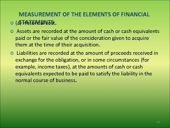 MEASUREMENT OF THE ELEMENTS OF FINANCIAL STATEMENTS (a) Historical cost. Assets are recorded at