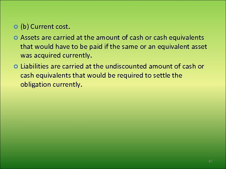 (b) Current cost. Assets are carried at the amount of cash or cash equivalents