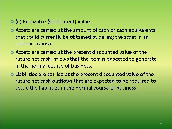 (c) Realizable (settlement) value. Assets are carried at the amount of cash or cash