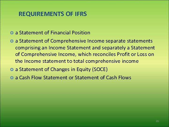 REQUIREMENTS OF IFRS a Statement of Financial Position a Statement of Comprehensive Income separate