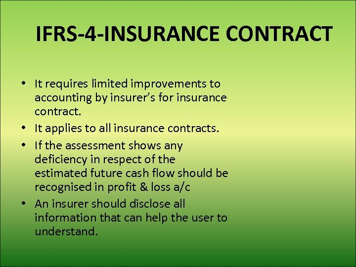 IFRS-4 -INSURANCE CONTRACT • It requires limited improvements to accounting by insurer's for insurance