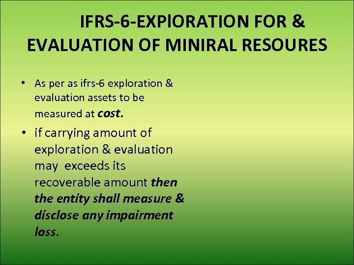 IFRS-6 -EXPl. ORATION FOR & EVALUATION OF MINIRAL RESOURES • As per as ifrs-6