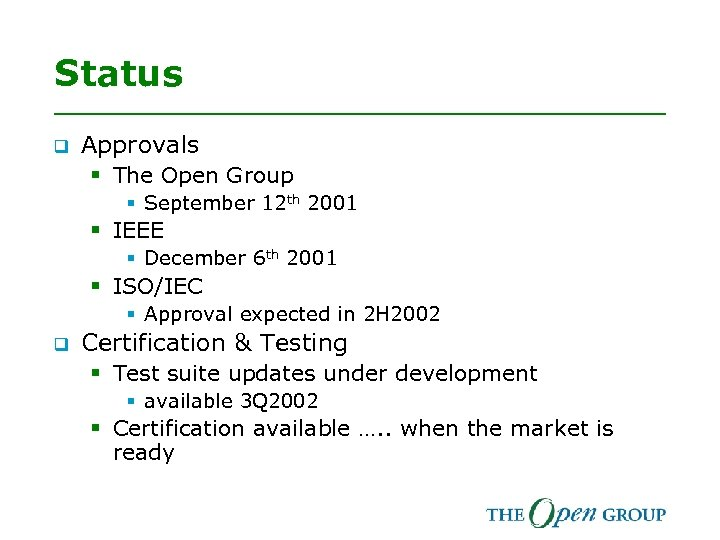 Status q Approvals § The Open Group § September 12 th 2001 § IEEE