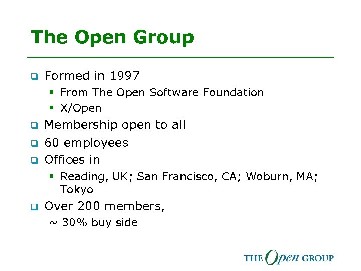The Open Group q Formed in 1997 § From The Open Software Foundation §