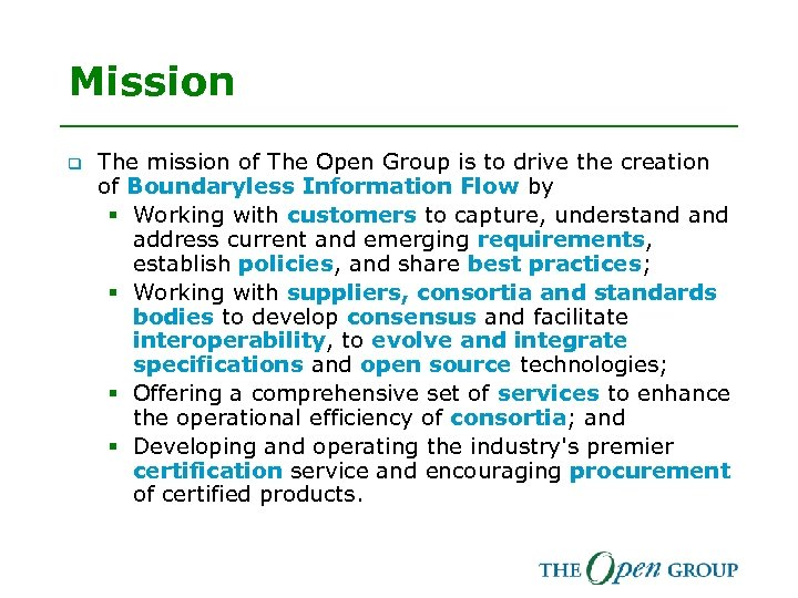 Mission q The mission of The Open Group is to drive the creation of