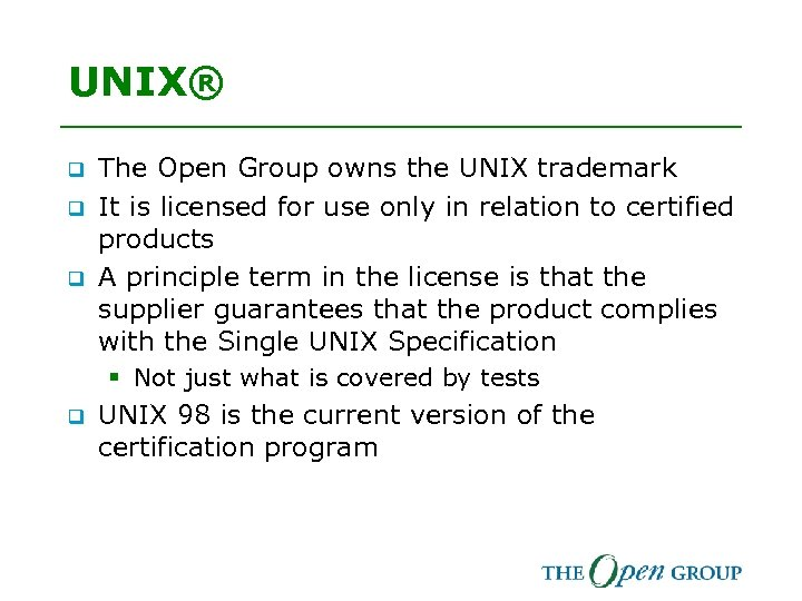 UNIX® q q q The Open Group owns the UNIX trademark It is licensed