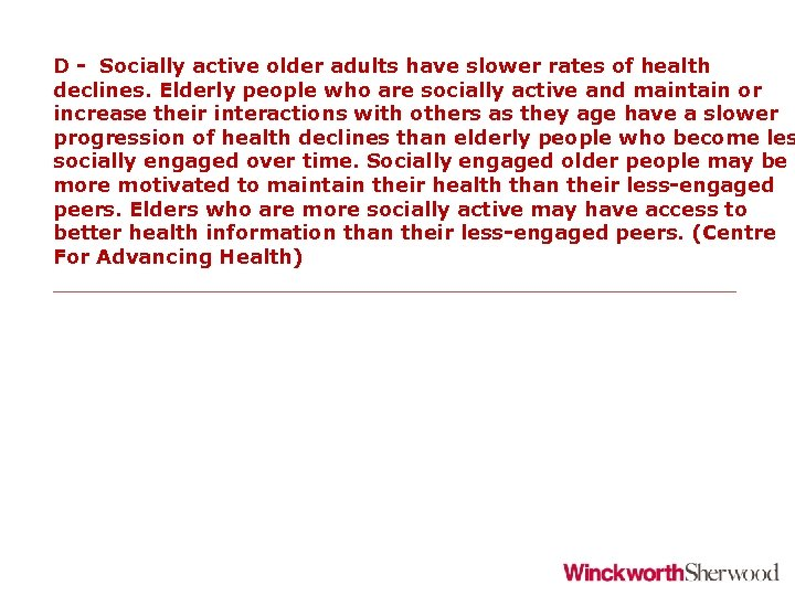 D - Socially active older adults have slower rates of health declines. Elderly people