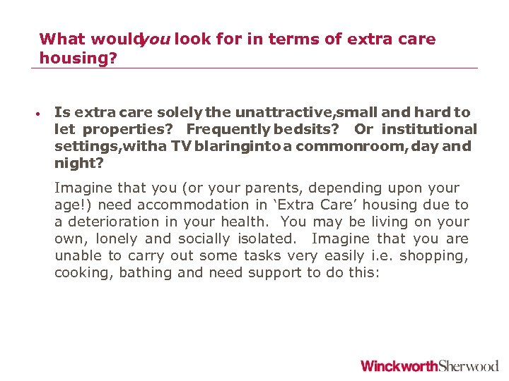 What would you look for in terms of extra care housing? • Is extra