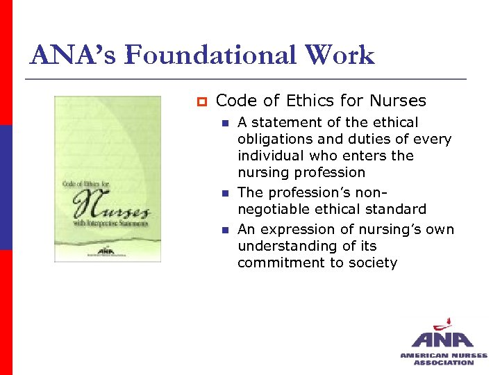 ANA's Foundational Work p Code of Ethics for Nurses n n n A statement