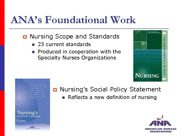 ANA's Foundational Work p Nursing Scope and Standards n n 23 current standards Produced