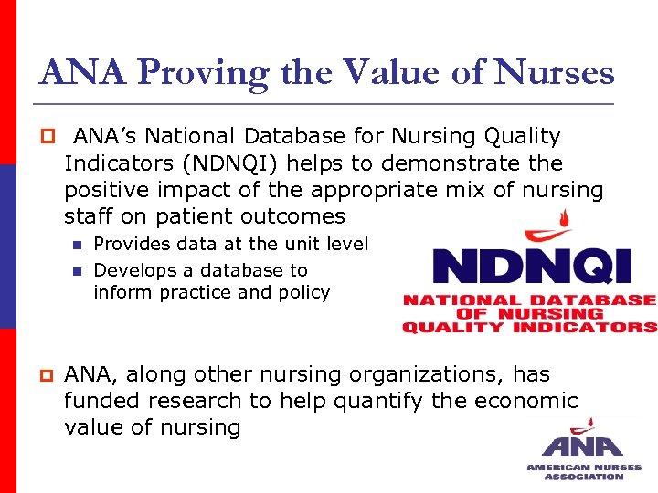 ANA Proving the Value of Nurses p ANA's National Database for Nursing Quality Indicators