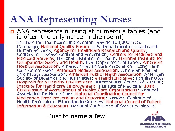 ANA Representing Nurses p ANA represents nursing at numerous tables (and is often the