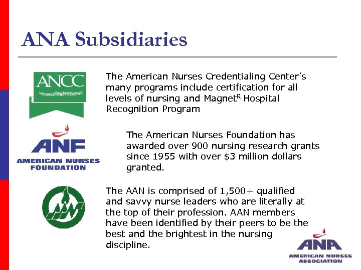 ANA Subsidiaries The American Nurses Credentialing Center's many programs include certification for all levels