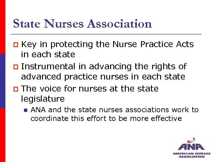 State Nurses Association Key in protecting the Nurse Practice Acts in each state p