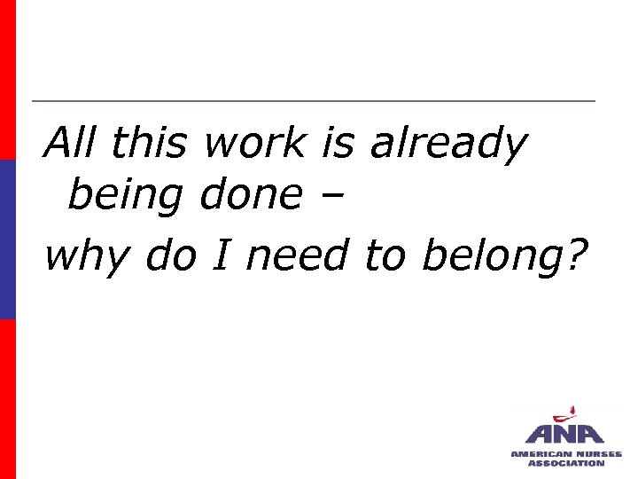 All this work is already being done – why do I need to belong?