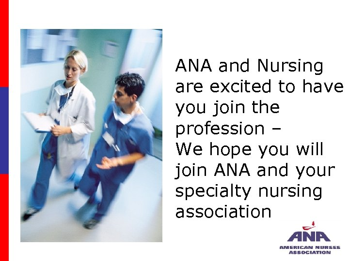 ANA and Nursing are excited to have you join the profession – We hope