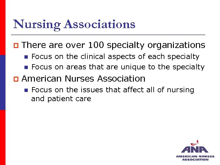 Nursing Associations p There are over 100 specialty organizations n n p Focus on
