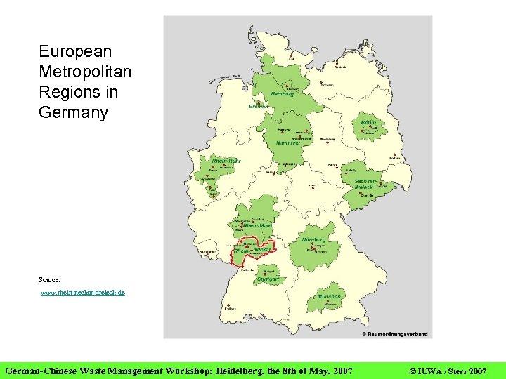 European Metropolitan Regions in Germany Source: www. rhein-neckar-dreieck. de German-Chinese Waste Management Workshop; Heidelberg,