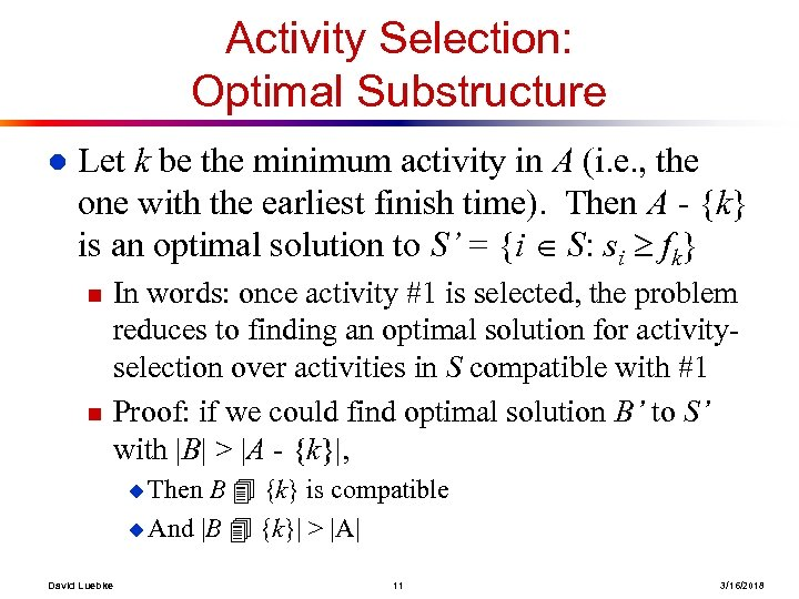 Activity Selection: Optimal Substructure l Let k be the minimum activity in A (i.
