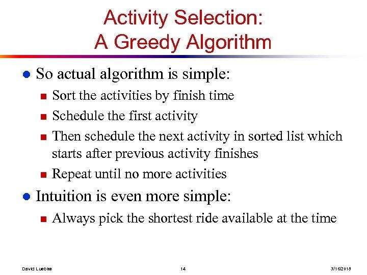 Activity Selection: A Greedy Algorithm l So actual algorithm is simple: n n l