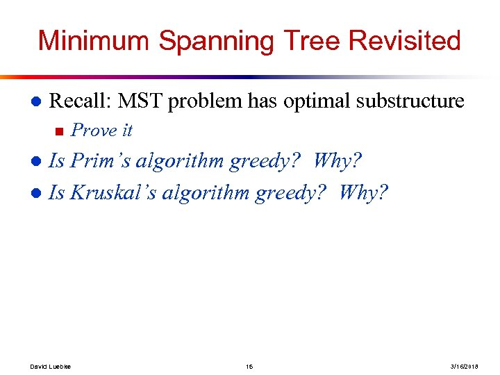 Minimum Spanning Tree Revisited l Recall: MST problem has optimal substructure n Prove it