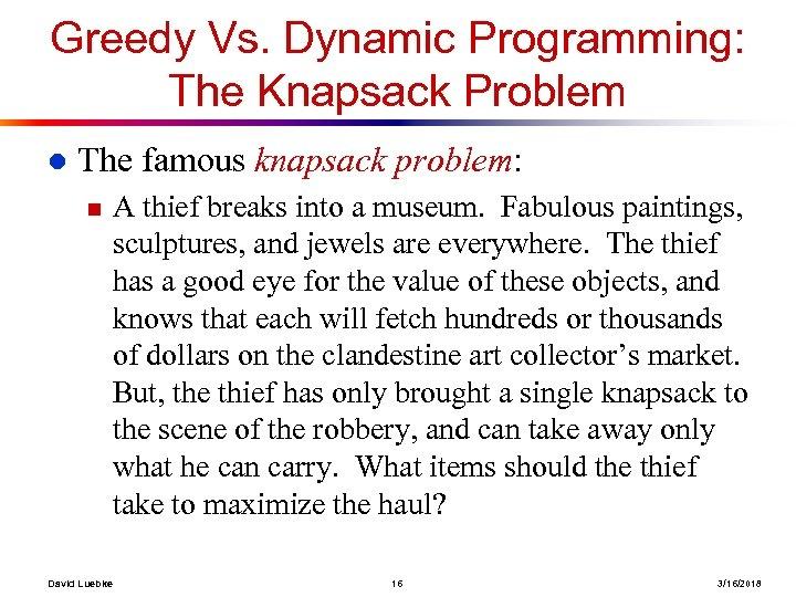 Greedy Vs. Dynamic Programming: The Knapsack Problem l The famous knapsack problem: n David