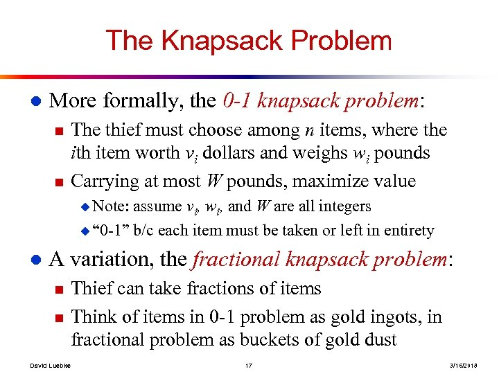 The Knapsack Problem l More formally, the 0 -1 knapsack problem: n n The