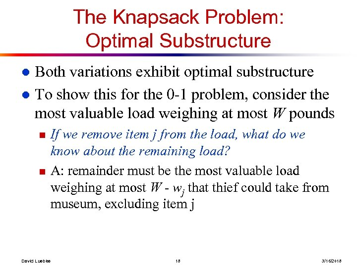 The Knapsack Problem: Optimal Substructure Both variations exhibit optimal substructure l To show this